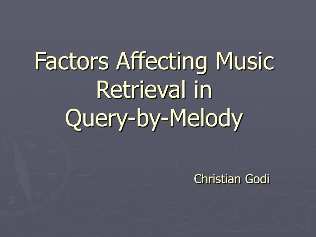 factors affecting music retrieval in query by melody christian godi l.