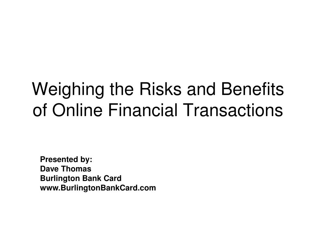 weighing the risks and benefits of online financial transactions l.