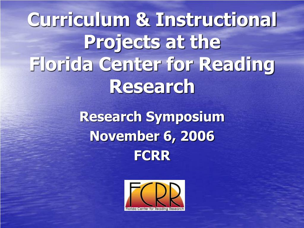 curriculum instructional projects at the florida center for reading research l.