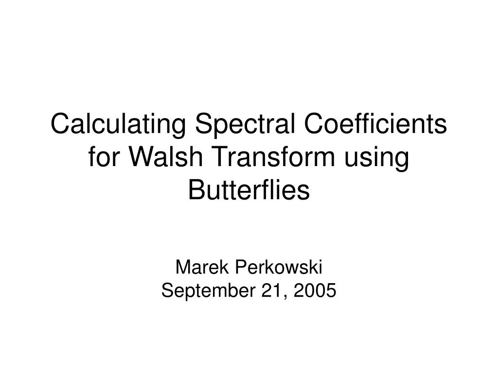 calculating spectral coefficients for walsh transform using butterflies l.