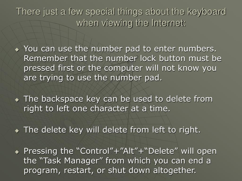 There just a few special things about the keyboard when viewing the Internet: