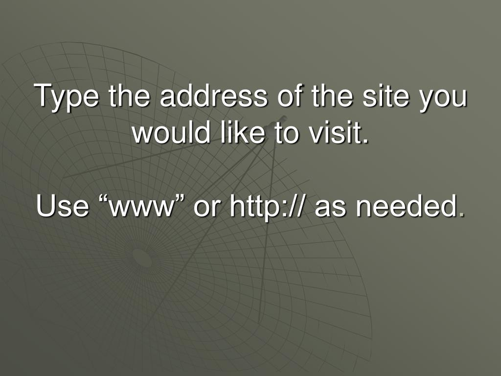Type the address of the site you would like to visit.