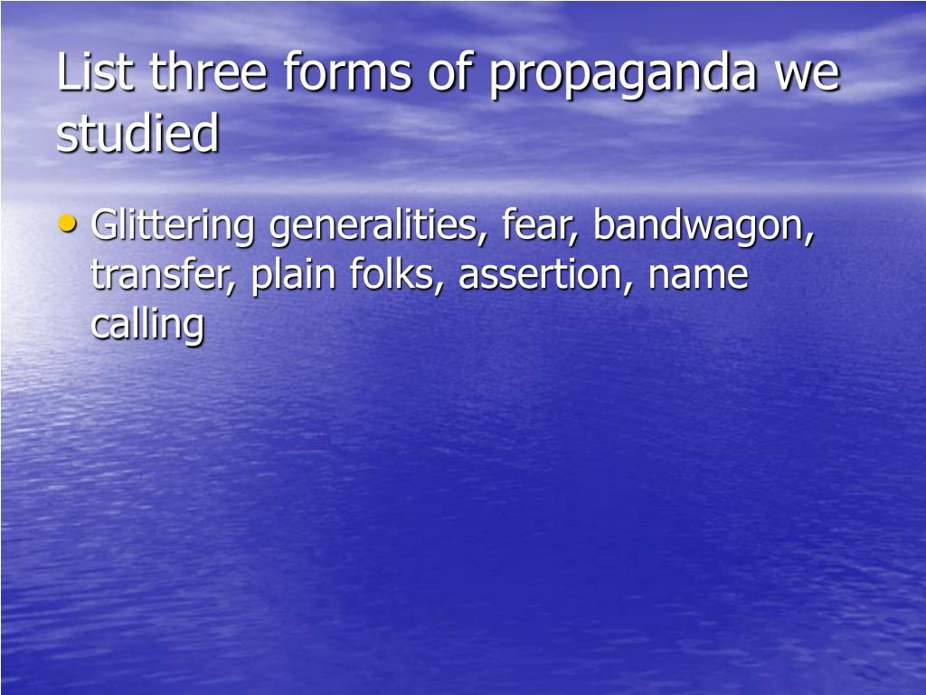 List three forms of propaganda we studied