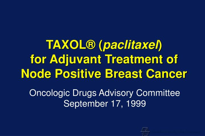 Taxol paclitaxel for adjuvant treatment of node positive breast cancer