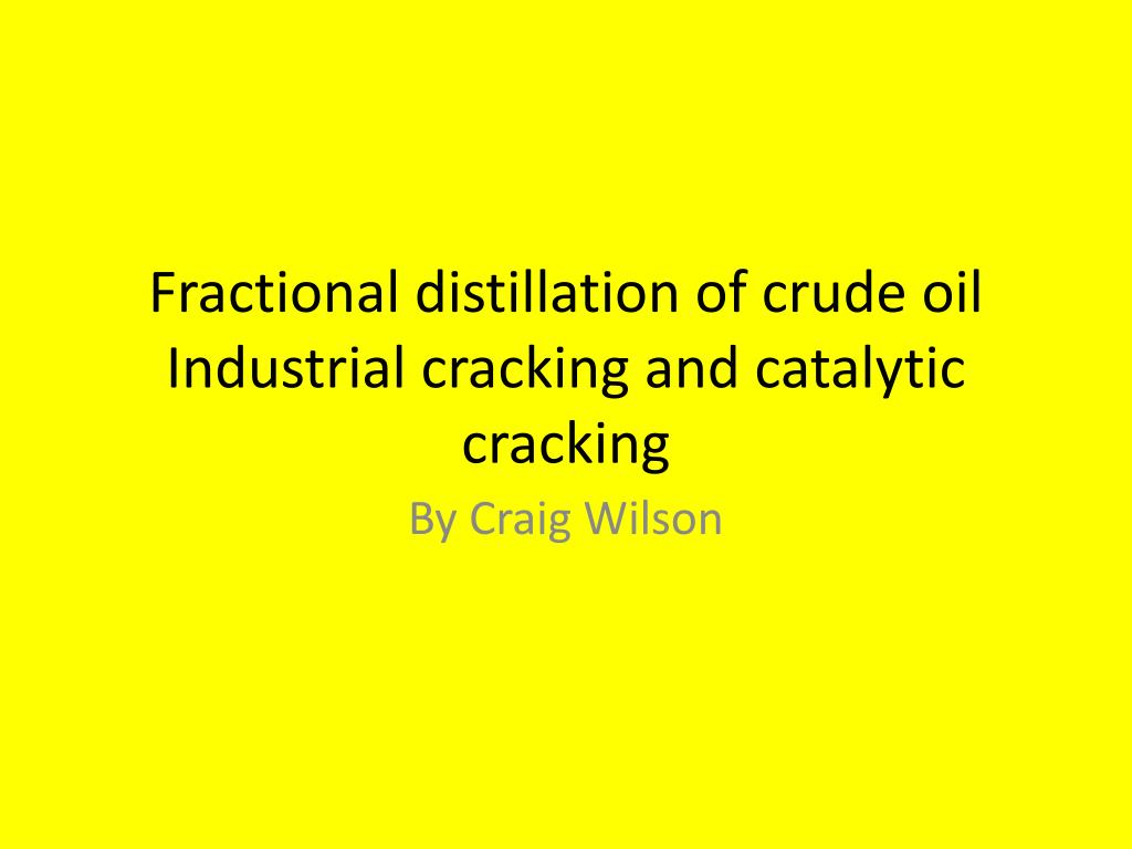 fractional distillation of crude oil industrial cracking and catalytic cracking l.