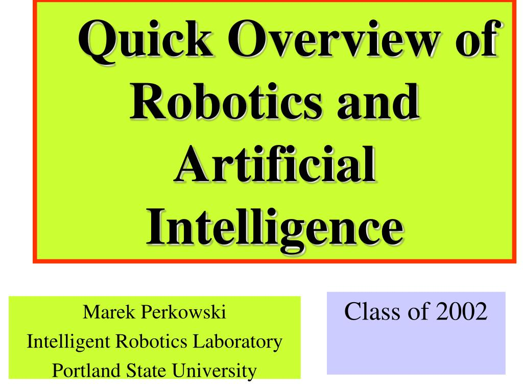 an overview of robotics and artificial intelligence Artificial intelligence overview - learning artificial intelligence in simple and easy steps using this beginner's tutorial containing coined the term robotics.