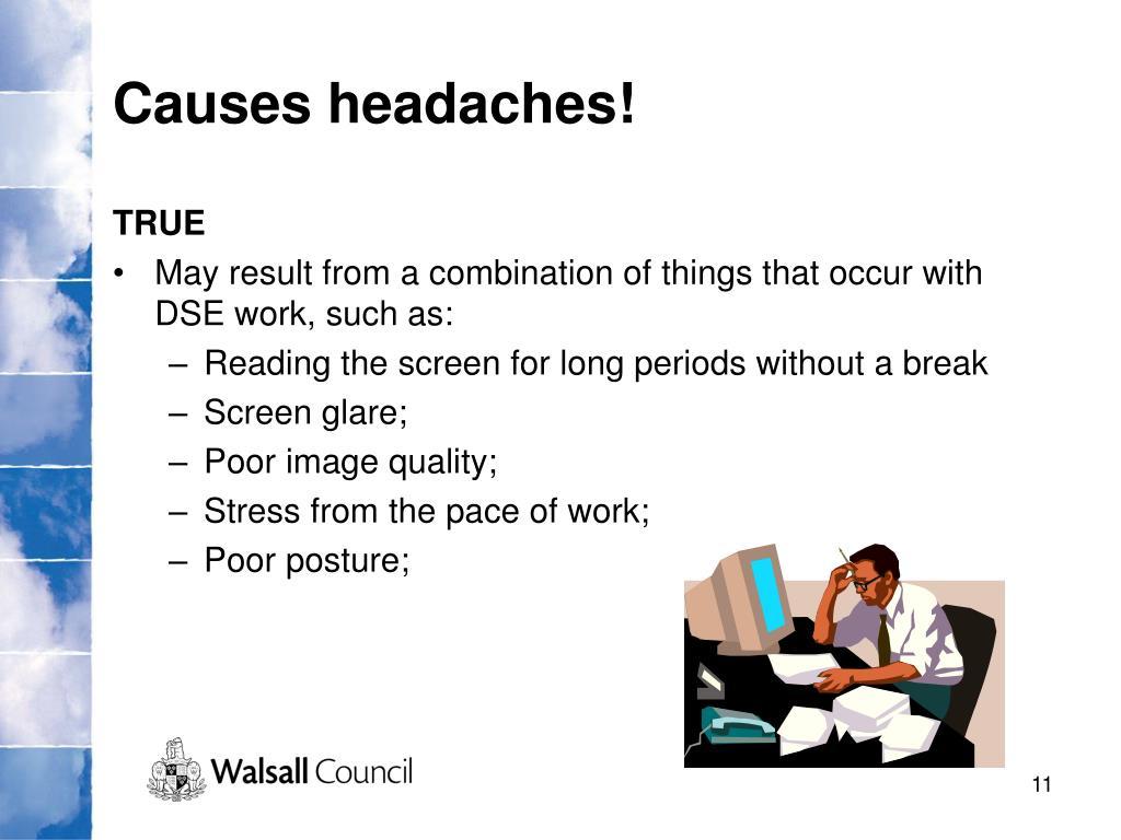 Causes headaches!