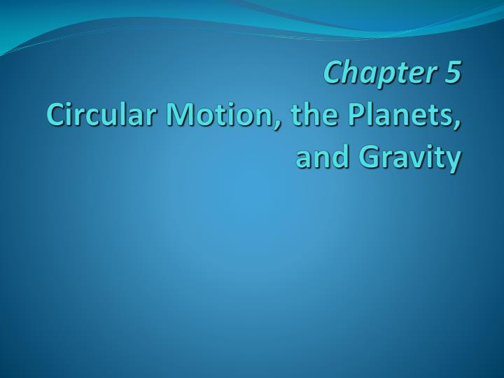chapter 5 circular motion the planets and gravity n.
