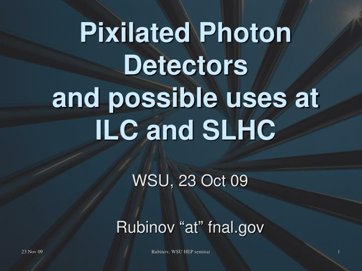 pixilated photon detectors and possible uses at ilc and slhc n.