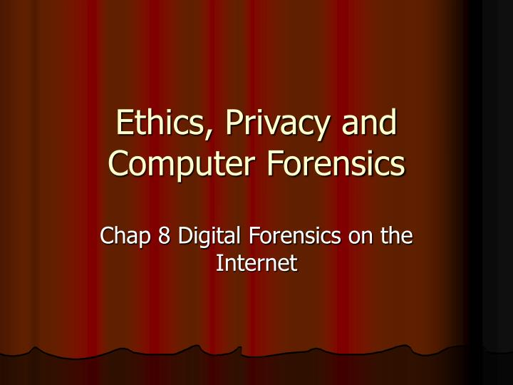 Ethics privacy and computer forensics