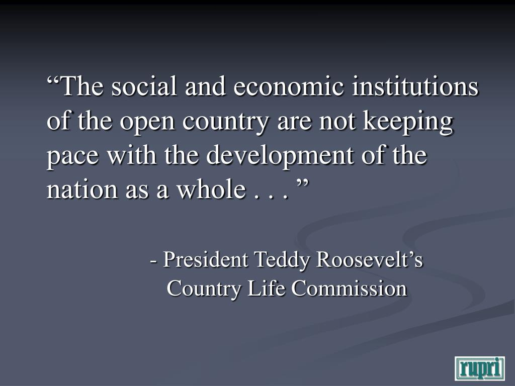 """The social and economic institutions of the open country are not keeping pace with the development of the nation as a whole . . . """
