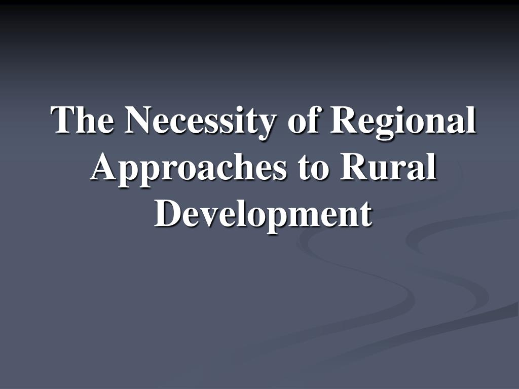 The Necessity of Regional Approaches to Rural Development