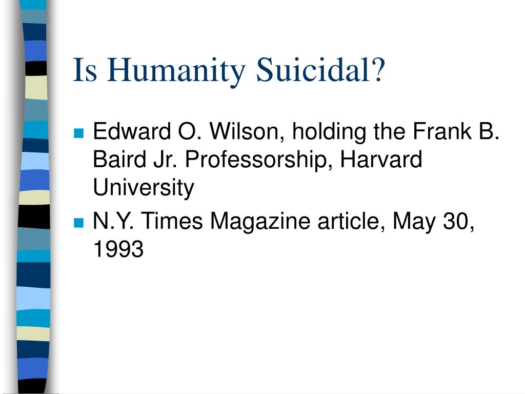is humanity suicidal l.