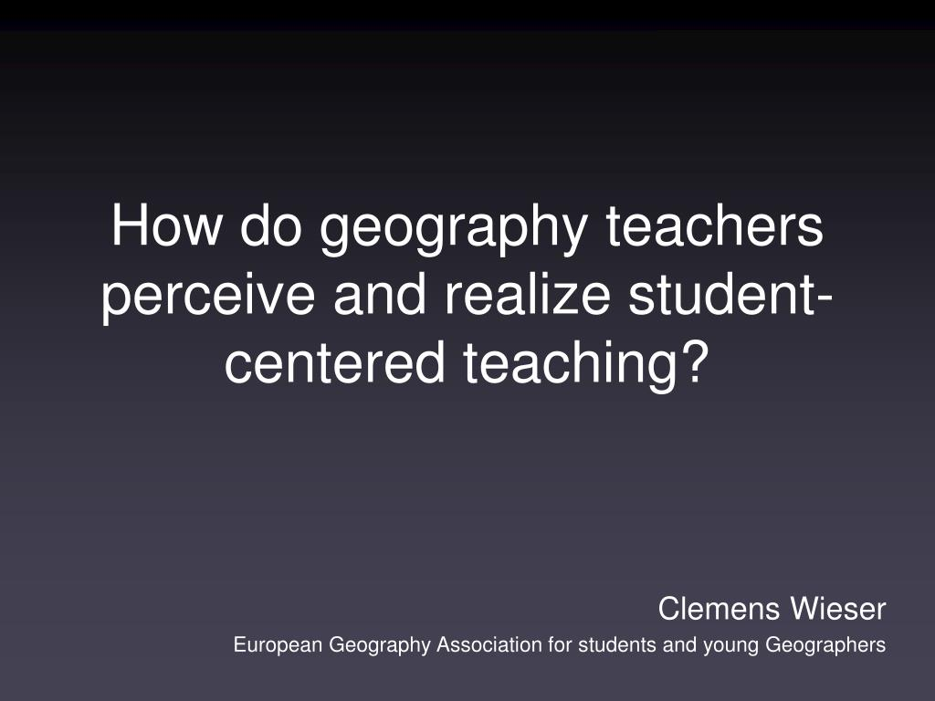 how do geography teachers perceive and realize student centered teaching l.