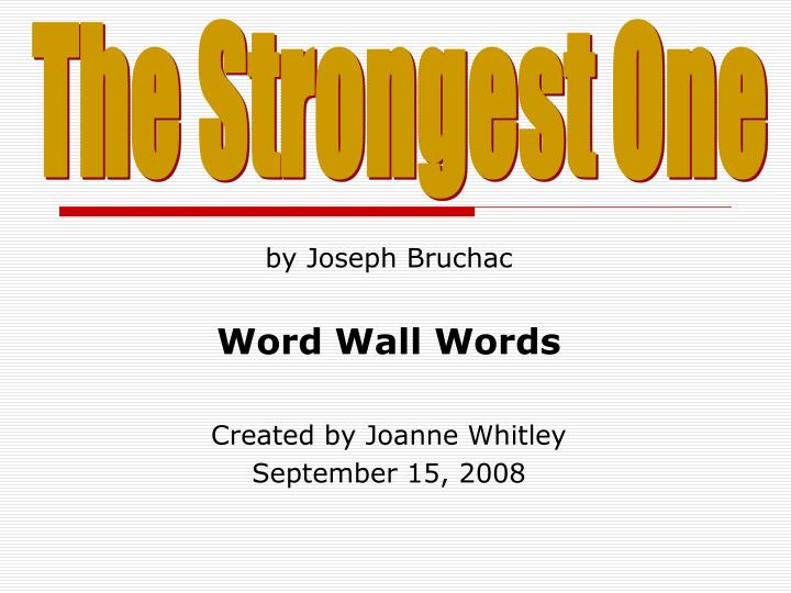 by joseph bruchac word wall words created by joanne whitley september 15 2008 n.
