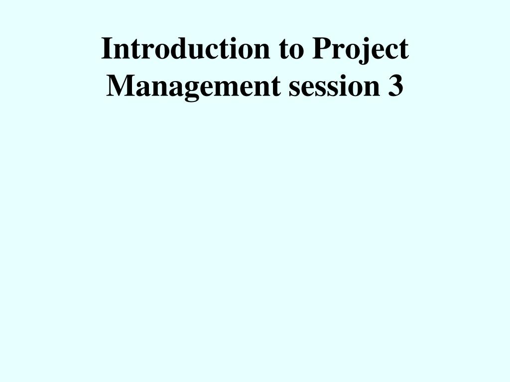 introduction to project management session 3 l.
