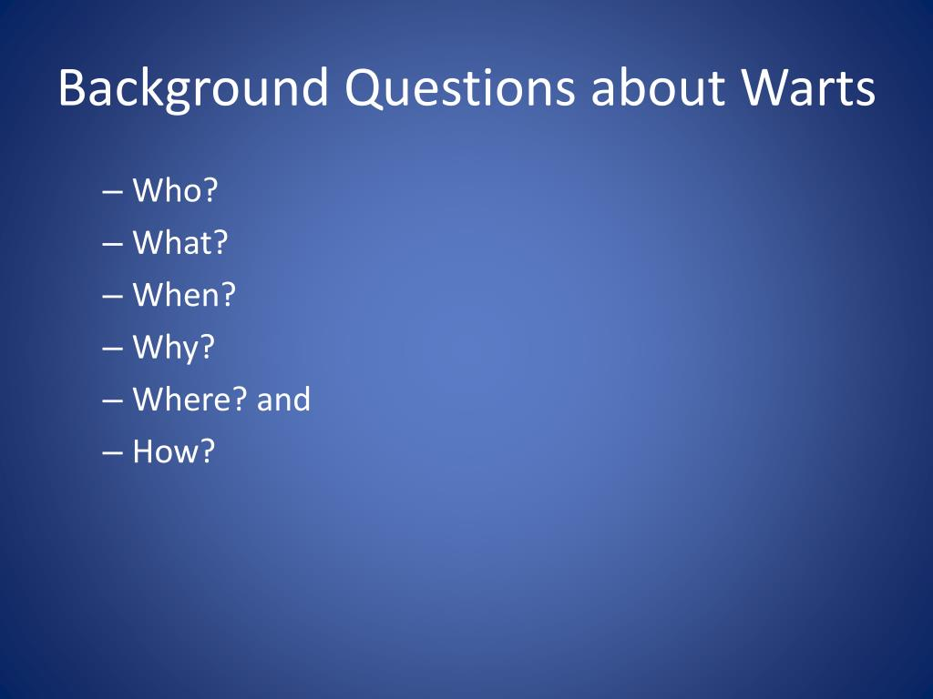 Background Questions about Warts
