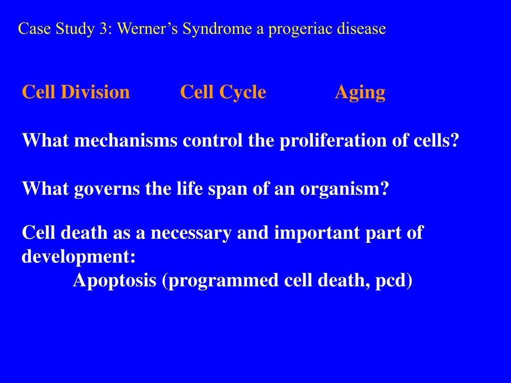 case study 3 werner s syndrome a progeriac disease l.