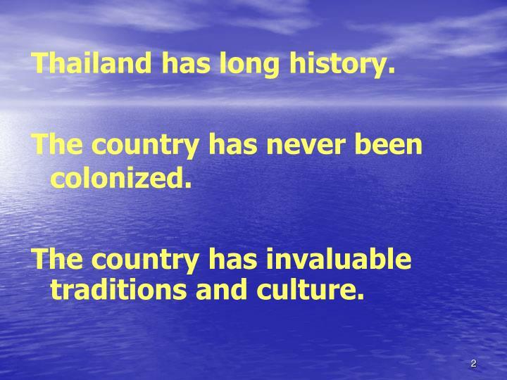 Thailand has long history.