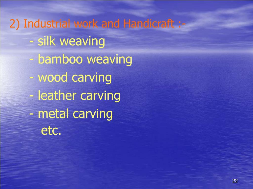 2) Industrial work and Handicraft :-