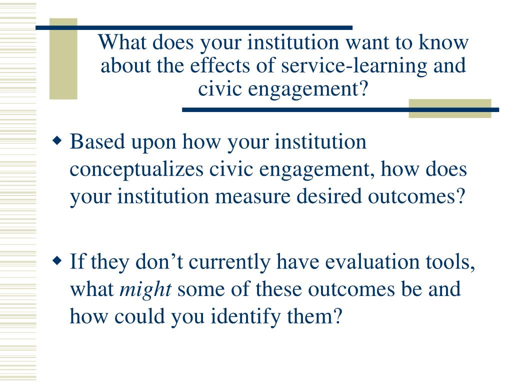 What does your institution want to know about the effects of service-learning and civic engagement?