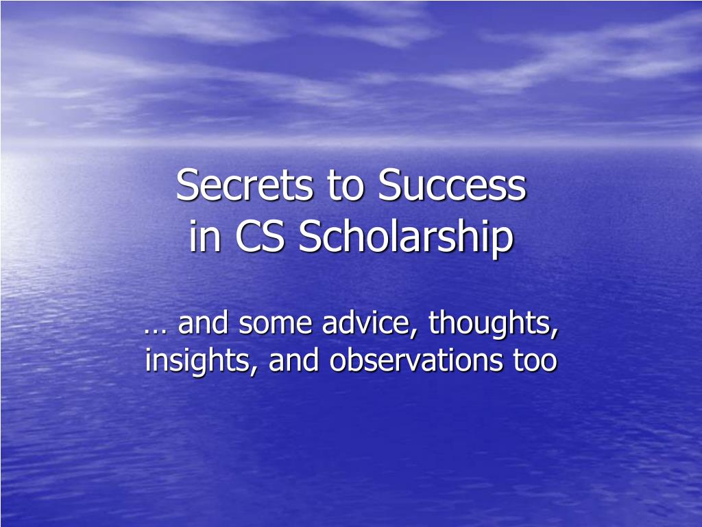 secrets to success in cs scholarship l.