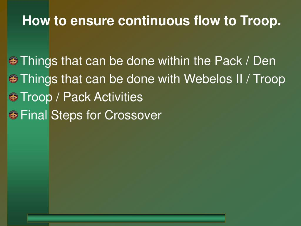 How to ensure continuous flow to Troop.