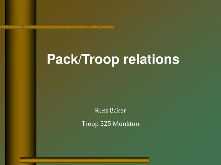 Pack troop relations