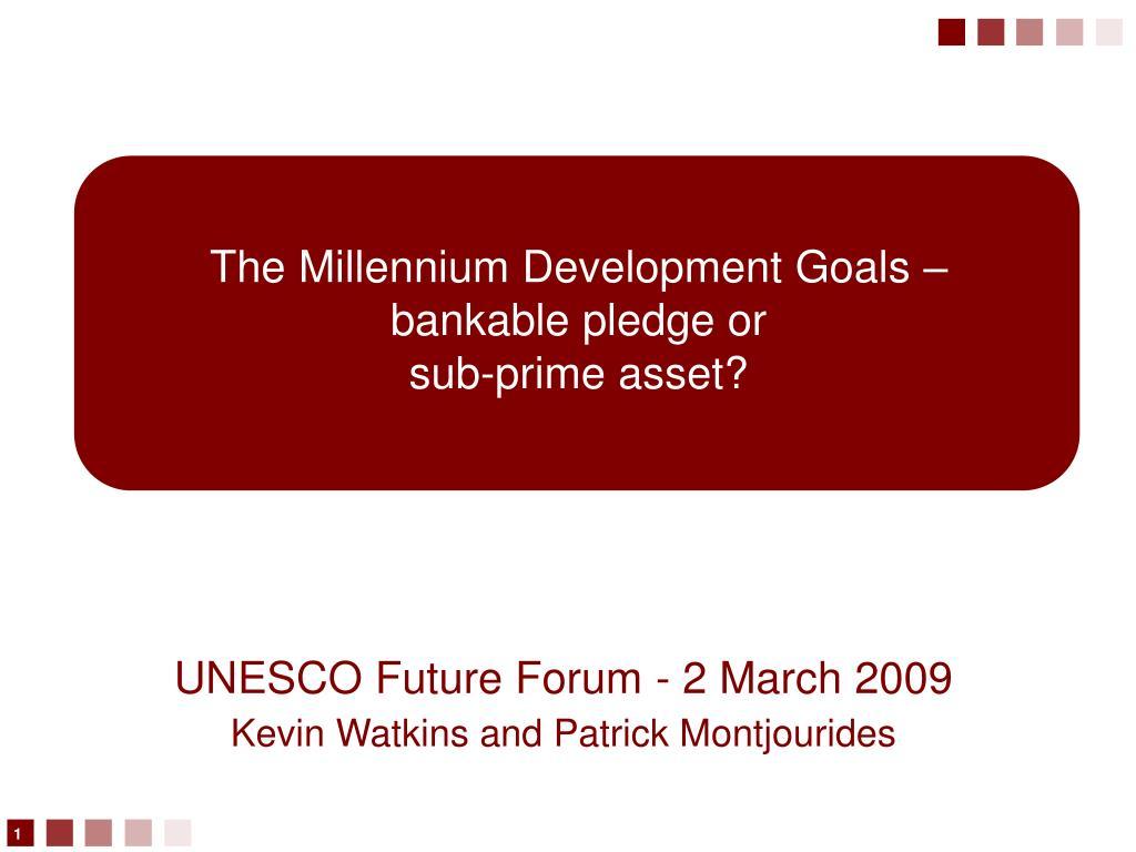 the millennium development goals bankable pledge or sub prime asset l.