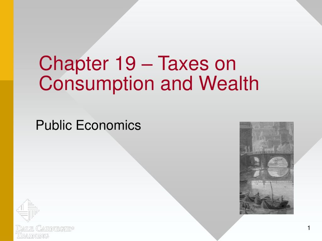 chapter 19 taxes on consumption and wealth l.