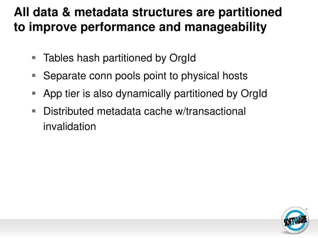All data & metadata structures are partitioned to improve performance and manageability