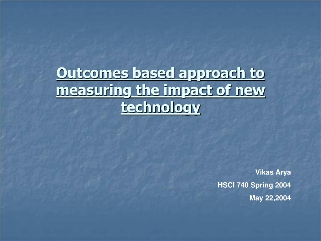 outcomes based approach to measuring the impact of new technology l.