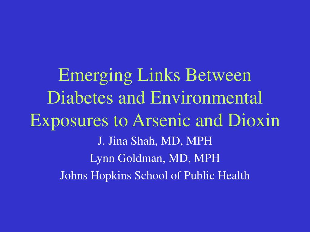 emerging links between diabetes and environmental exposures to arsenic and dioxin l.