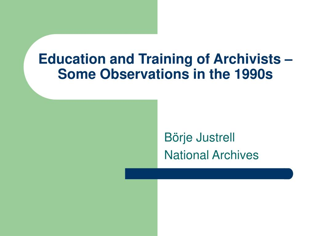 education and training of archivists some observations in the 1990s l.