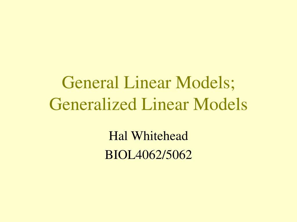 general linear models generalized linear models l.