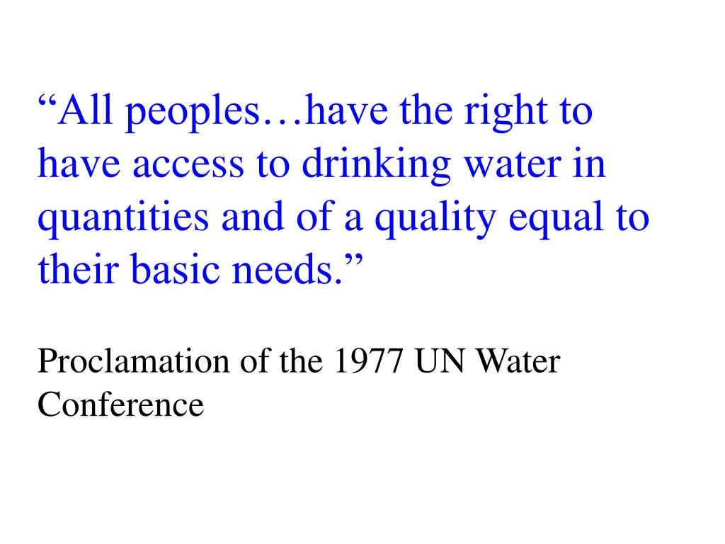 """""""All peoples…have the right to have access to drinking water in quantities and of a quality equal to their basic needs."""""""