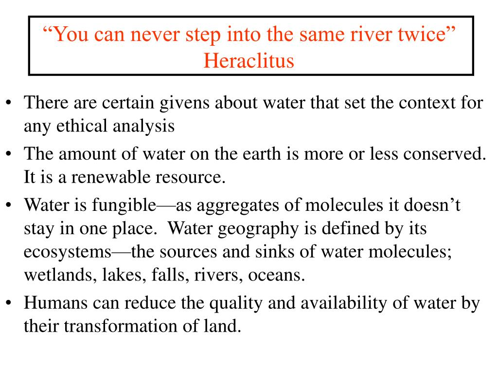 """""""You can never step into the same river twice"""""""