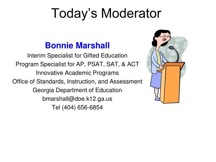 Today s moderator