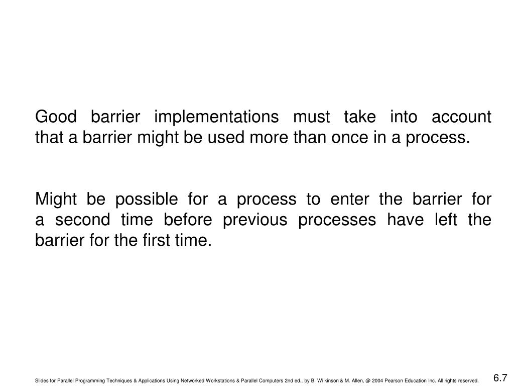 Good barrier implementations must take into account      that a barrier might be used more than once in a process.