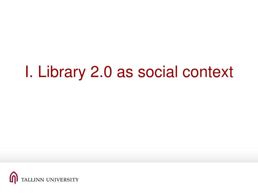 I. Library 2.0 as social context