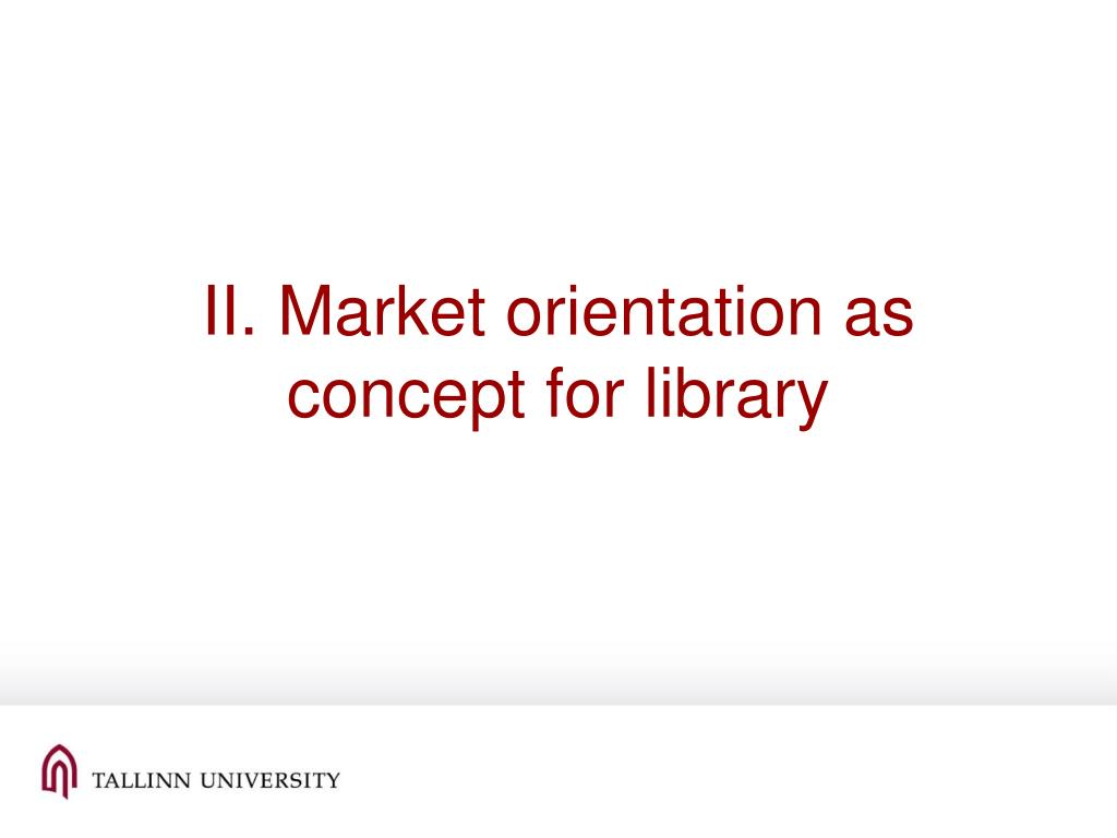 II. Market orientation as  concept for library