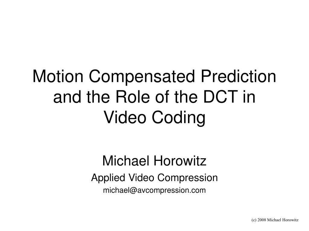 motion compensated prediction and the role of the dct in video coding l.