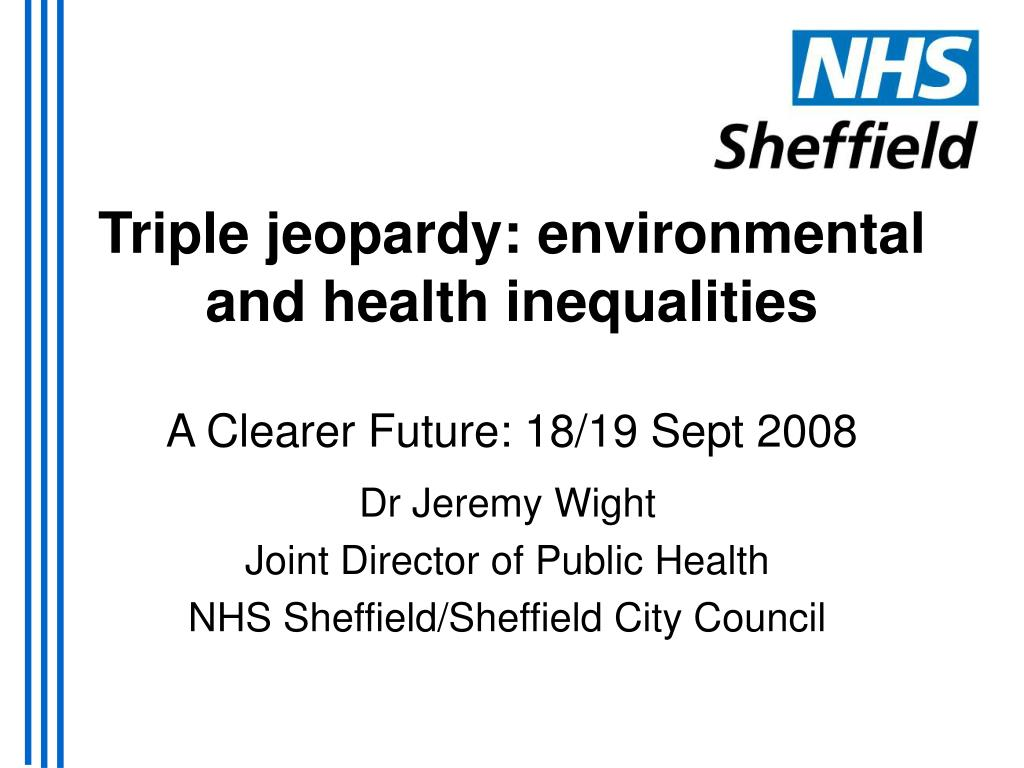 triple jeopardy environmental and health inequalities a clearer future 18 19 sept 2008 l.
