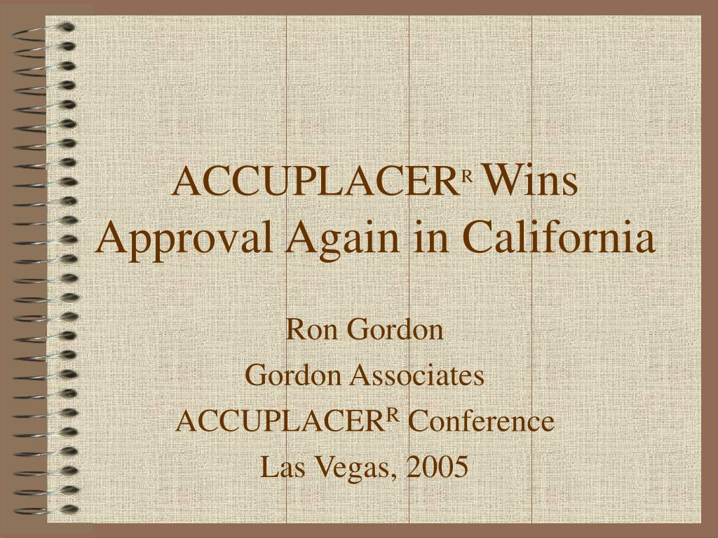 accuplacer r wins approval again in california l.