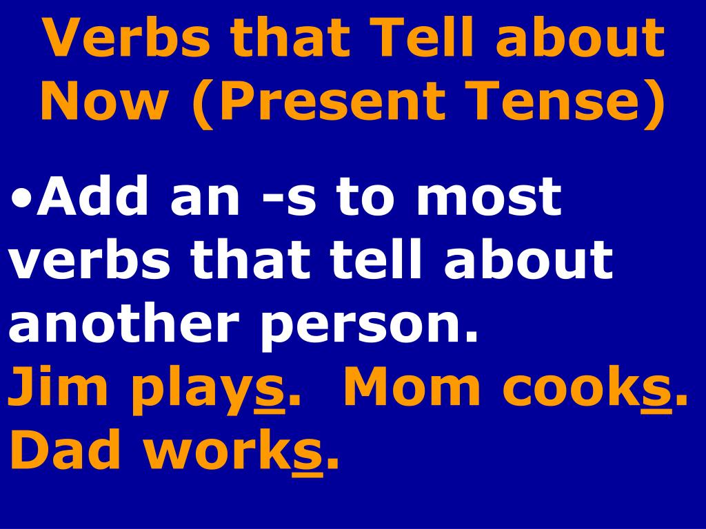 Verbs that Tell about Now (Present Tense)