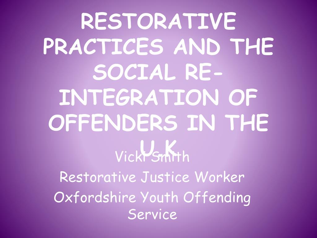 restorative practices and the social re integration of offenders in the u k l.