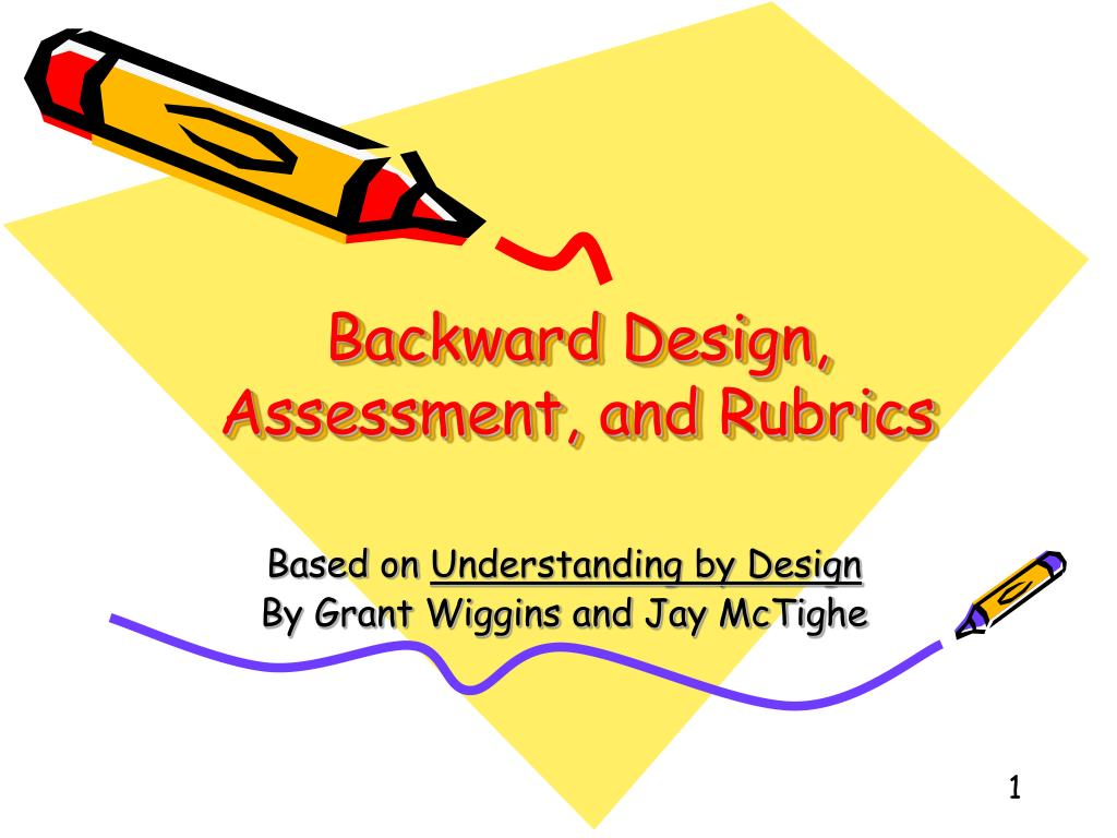 backward design Backward design is an instructional design method originating with wiggins and mctighe (wiggins and mctighe, 2005) backward design differs from the more beginning-to-end approaches to instructional design where the instructor decides what content to teach and then how to assess the resulting learning.