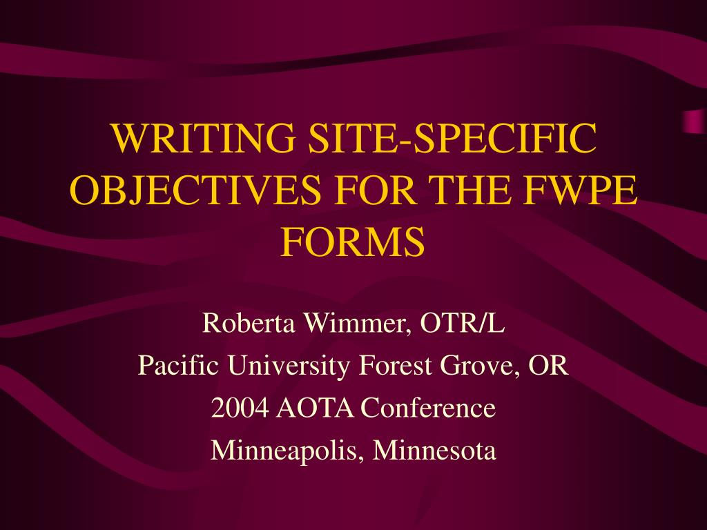 writing site specific objectives for the fwpe forms l.