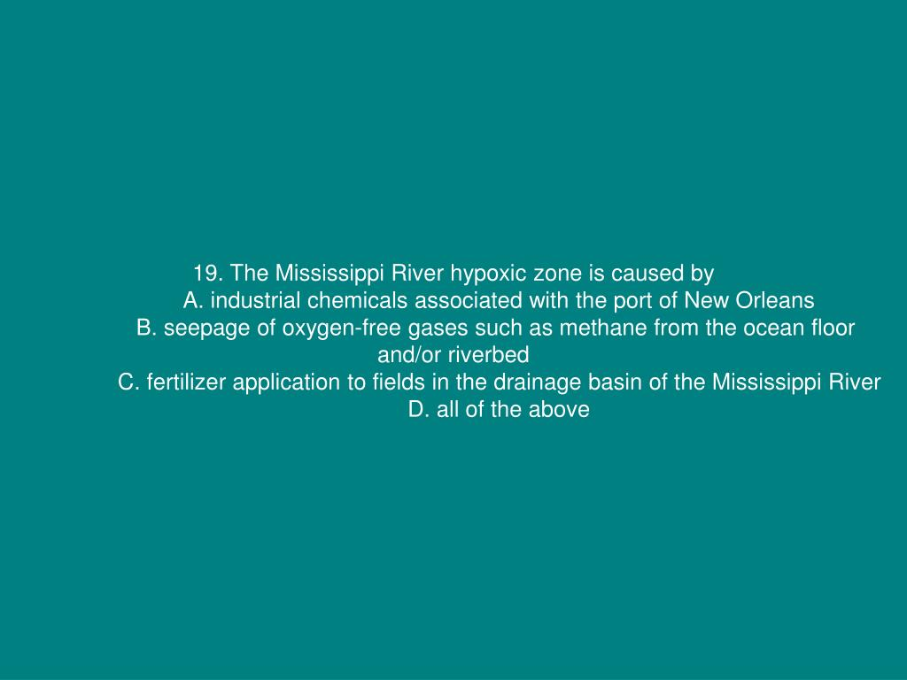 19. The Mississippi River hypoxic zone is caused by