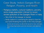 case study india s ganges river religion poverty and health